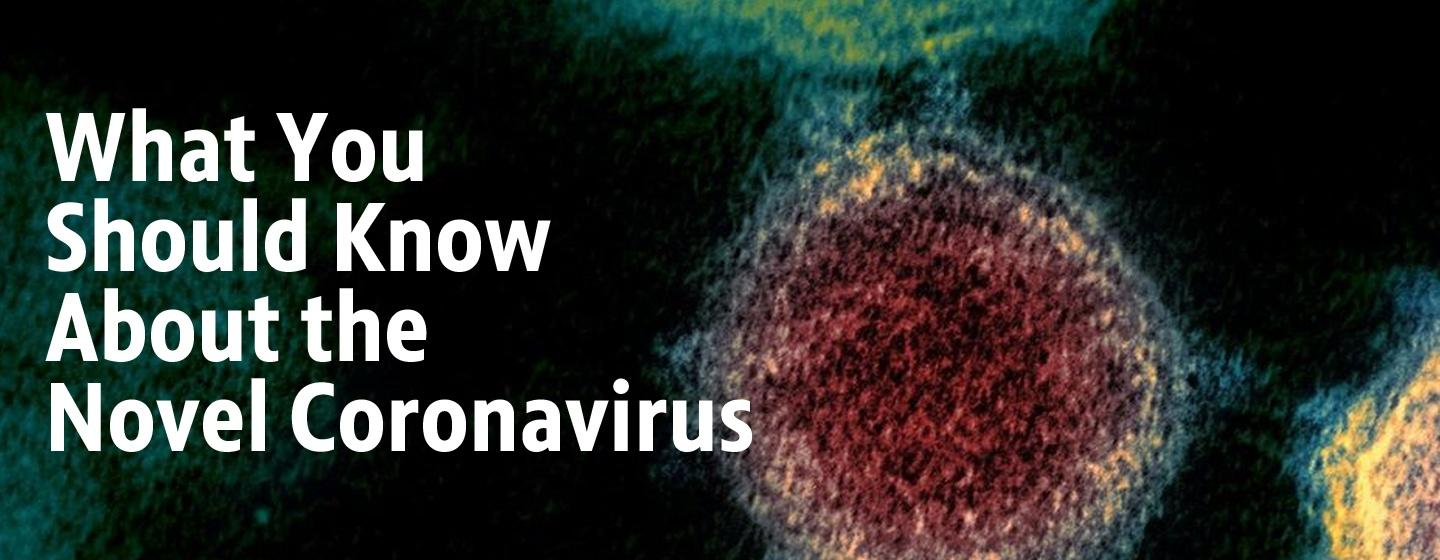 What you should know about the novel coronavirus