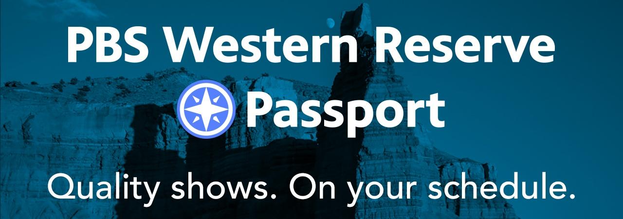 PBS Western Reserve Passport—Quality shows. On your schedule.