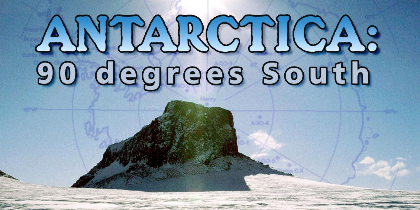Antarctica: 90 Degrees South