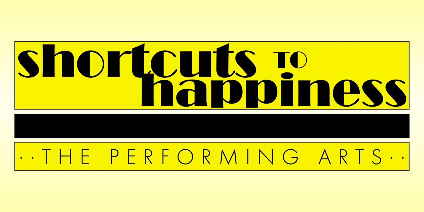Shortcuts to Happiness: The Performing Arts