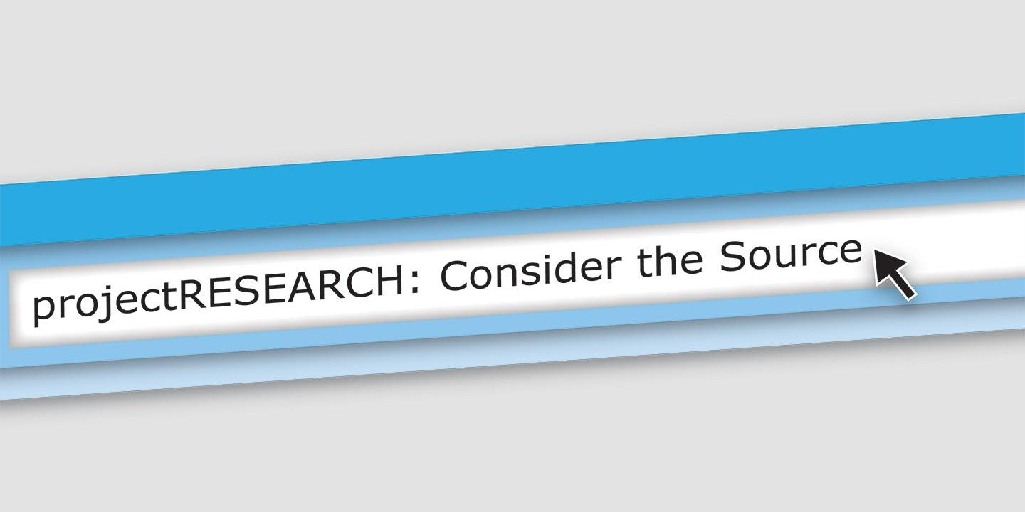 projectRESEARCH: Consider the Source