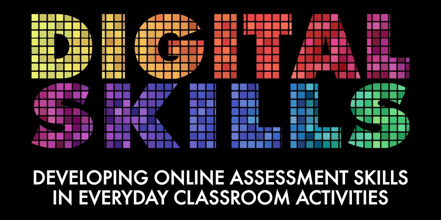 Digital Skills: Developing Online Assessment Skills in Everyday Classroom Activities