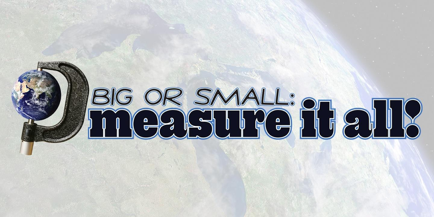 Big or Small: Measure It All
