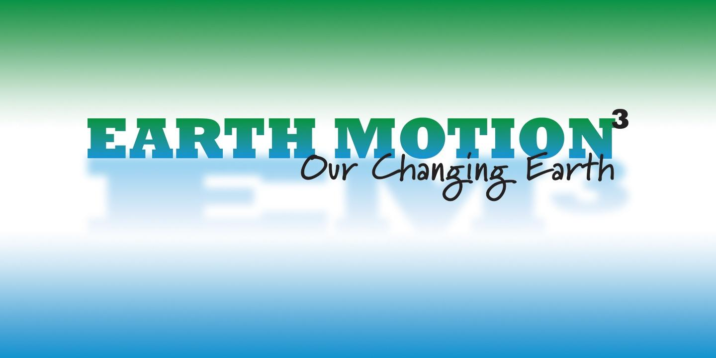Earth Motion3: Our Changing Earth