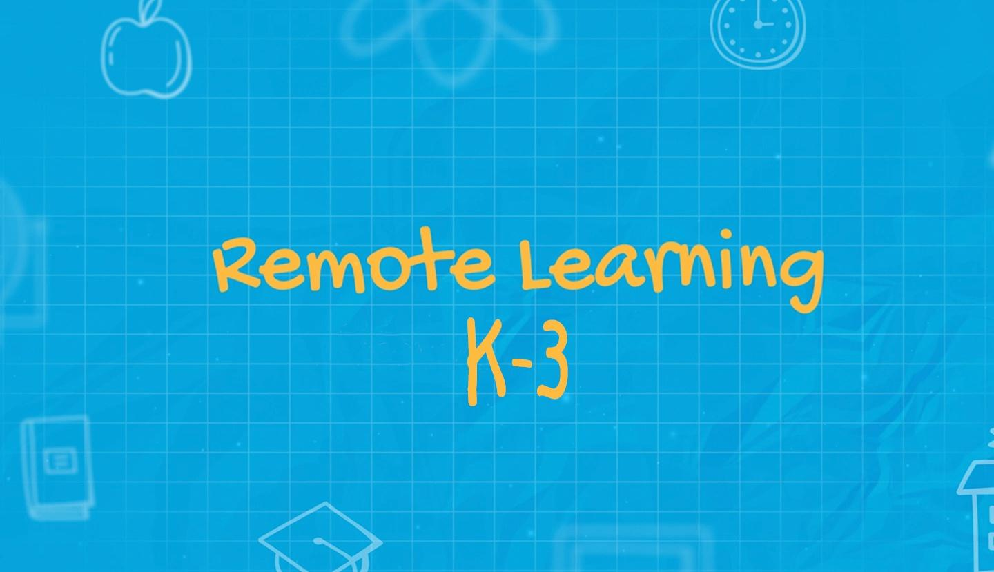 Remote Learning K-3