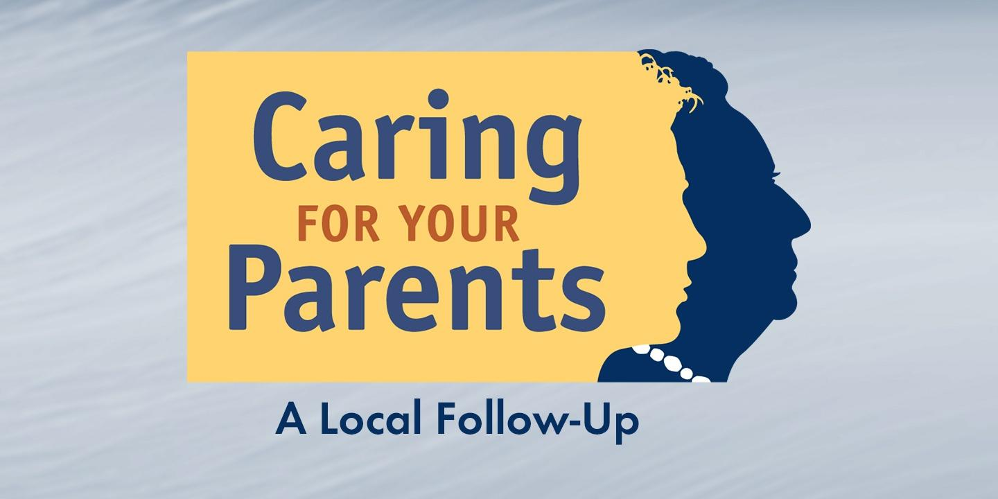 Caring for Your Parents: A Local Follow-Up