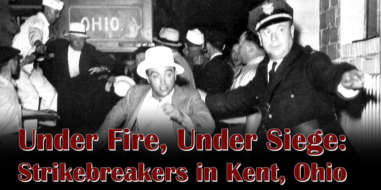 Under Fire, Under Siege: Strikebreakers in Kent, Ohio