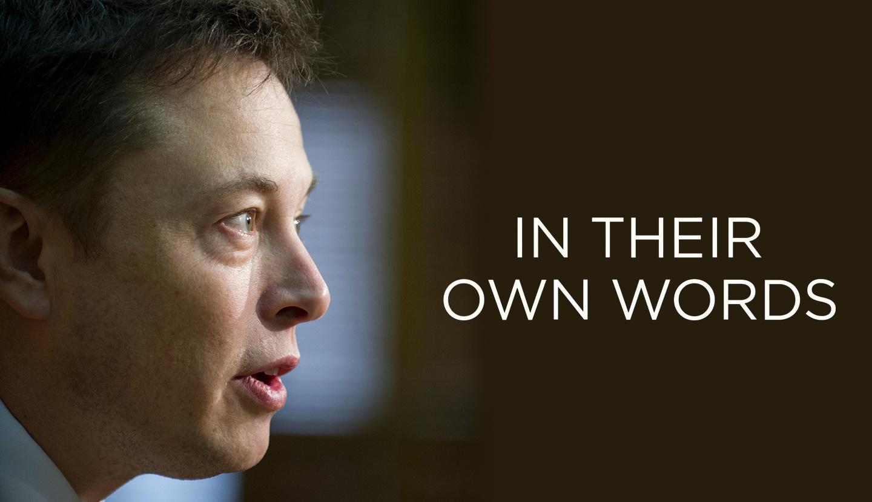 In Their Own Words, Elon Musk