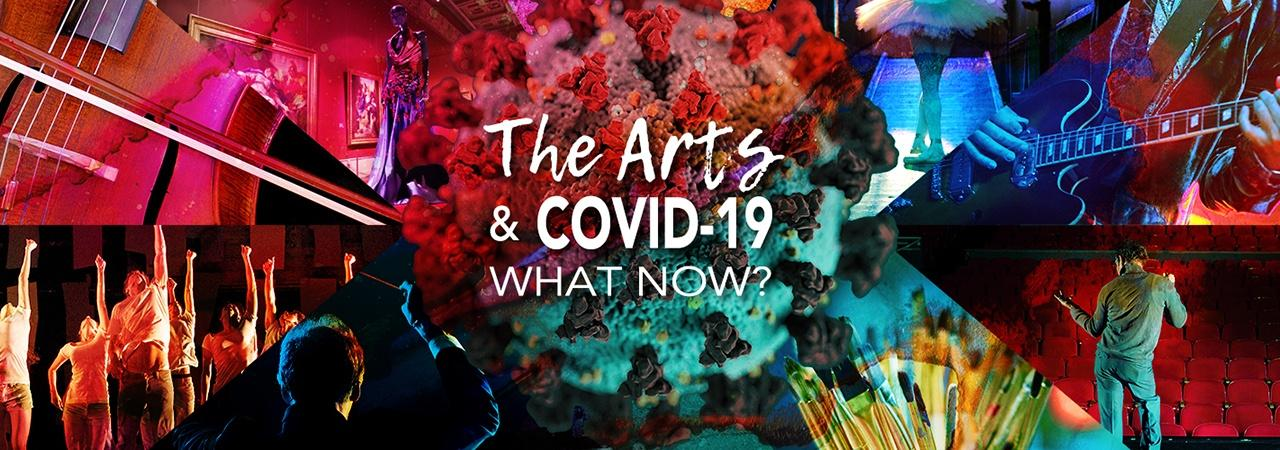 The Arts & COVID-19: What Now?