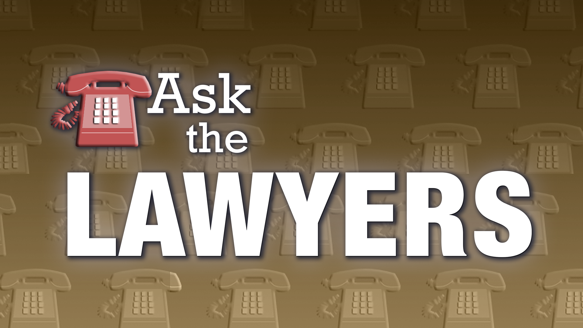 Ask the Lawyers: February 21