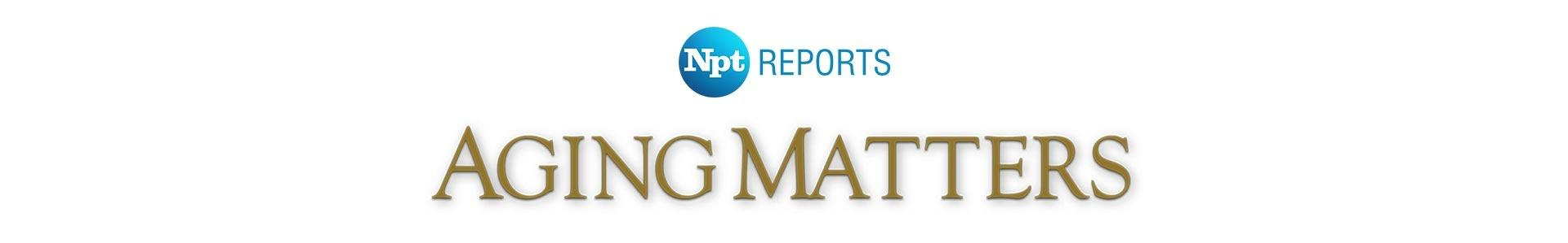 NPT Reports Aging Matters