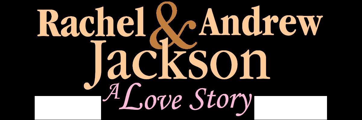 Rachel & Andrew Jackson an NPT Original Production