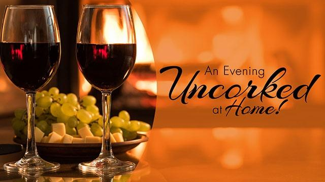 An Evening Uncorked at Home!