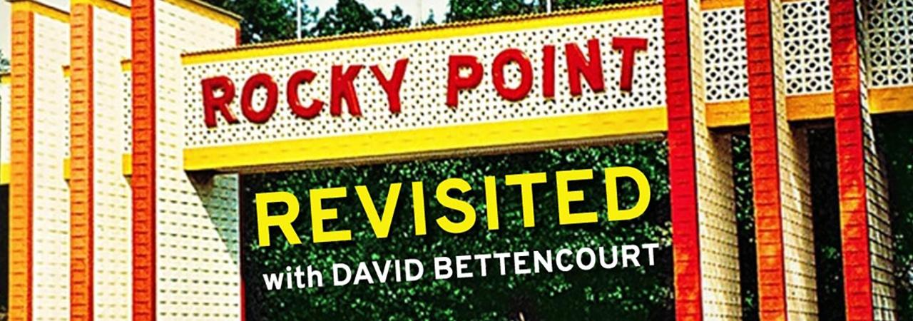 Rocky Point Park Revisited with David Bettencourt