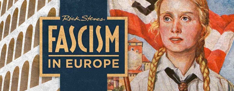 Rick Steves Fascism in Europe