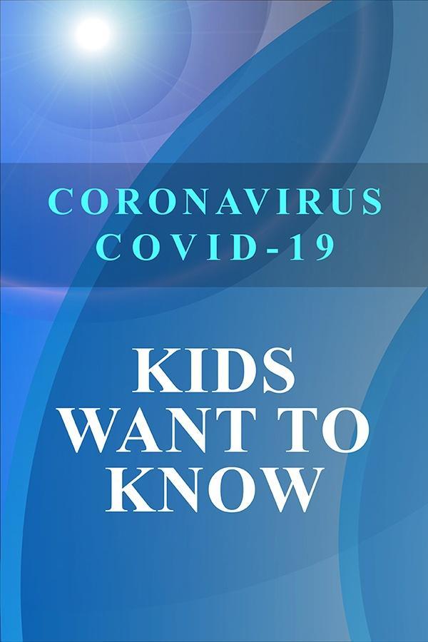 Kids Want to Know: Coronavirus Covid-19