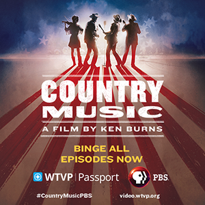 County Music, A Film by Kens Burns - Binge All Episodes on WTVP|Passport