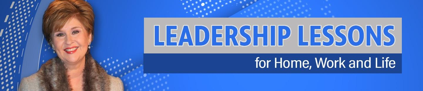 Leadership Lessons for Home, Work and Life