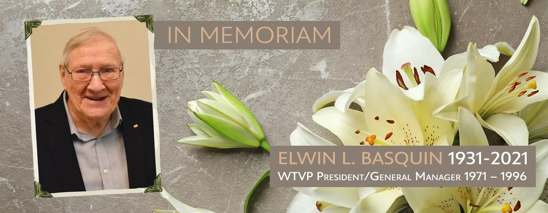 In Memoriam - Elwin L. Basquin 1931-2021   WTVP President / Genera; Manager 1971-1996