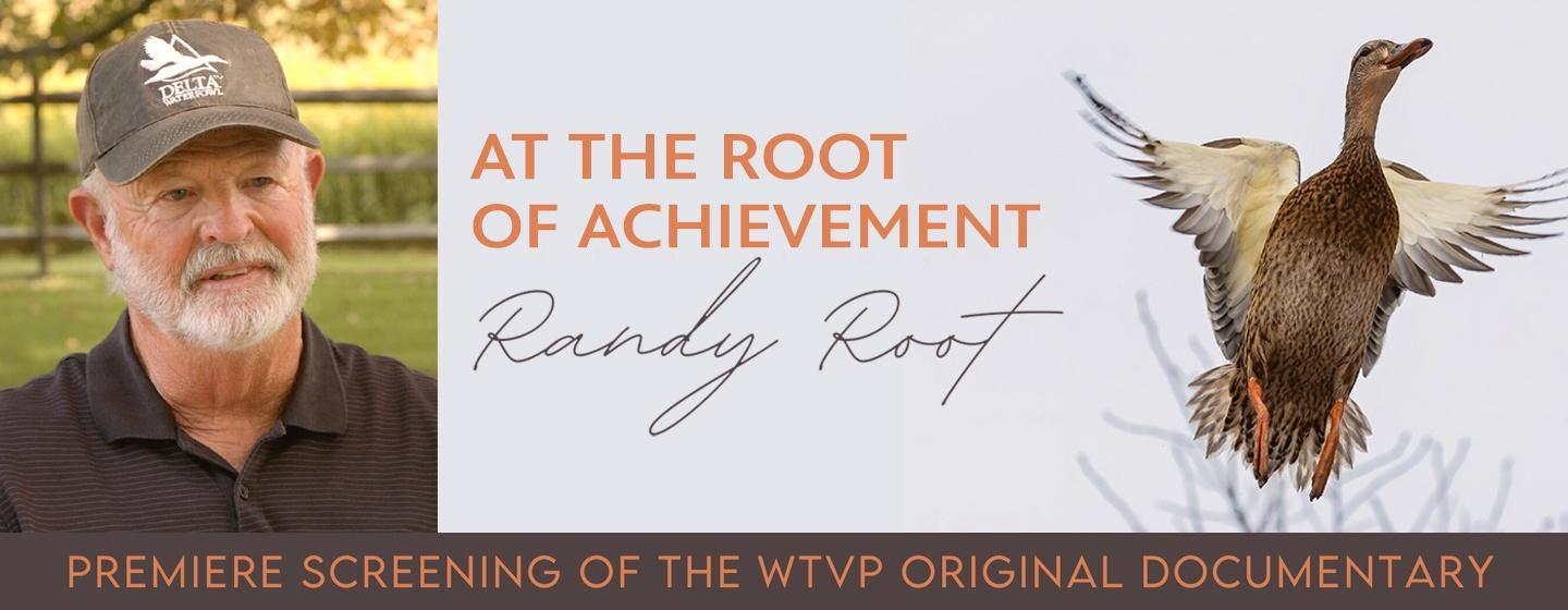 At the Root of Achievement, Randy Root | Premiere Screening of the WTVP Original Documentary