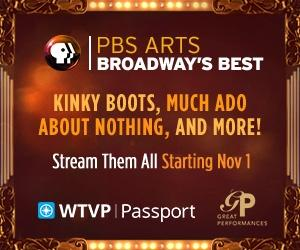 Stream now on WTVP|Passport: PBS Arts Broadway's Best, Kinky Boots, Much Ado about Nothing, and More. Stream them all Starting November 1st, 2019