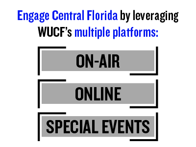 Engage Central Florida by leveraging WUCF's multiple platforms