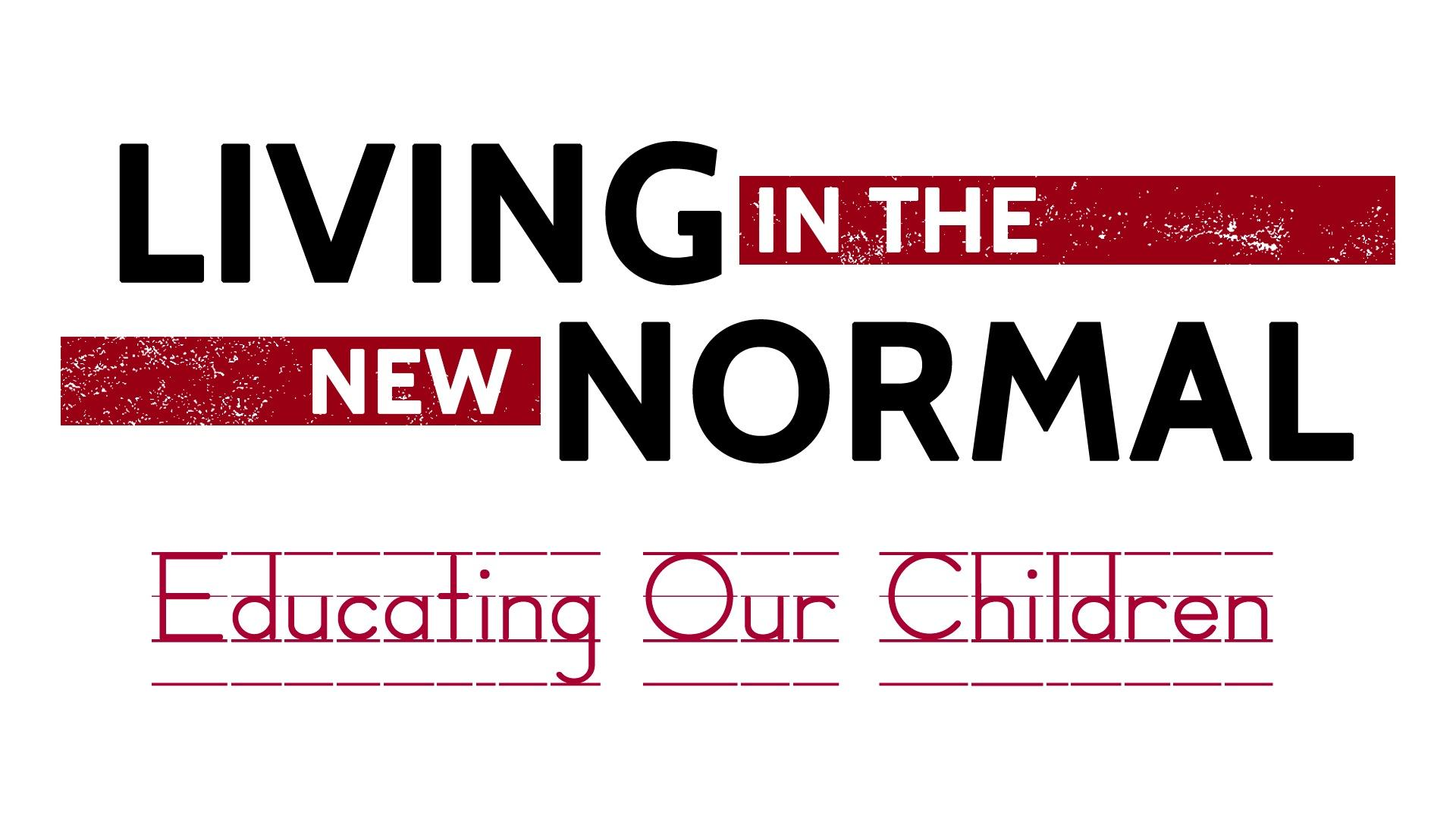 LIVING IN THE NEW NORMAL: EDUCATING OUR CHILDREN