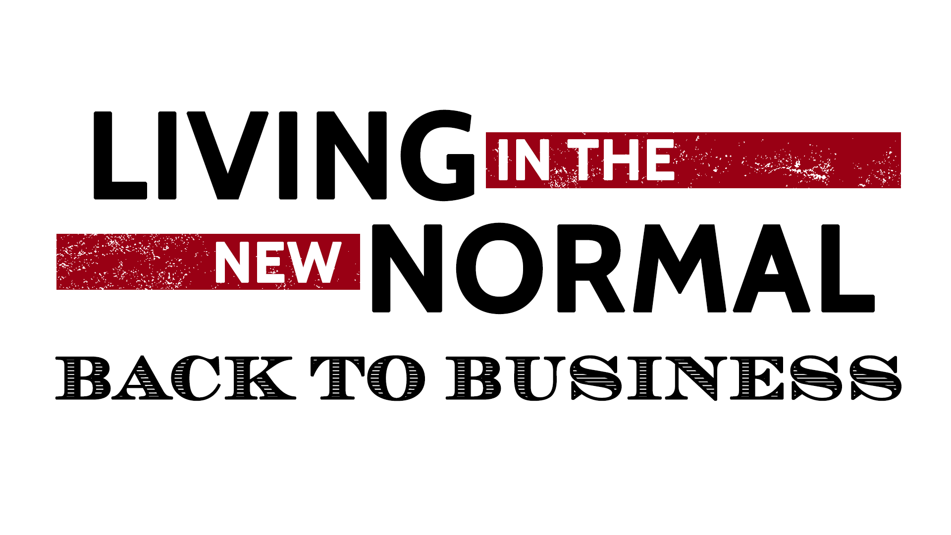 Living in the New Normal: Back to Business