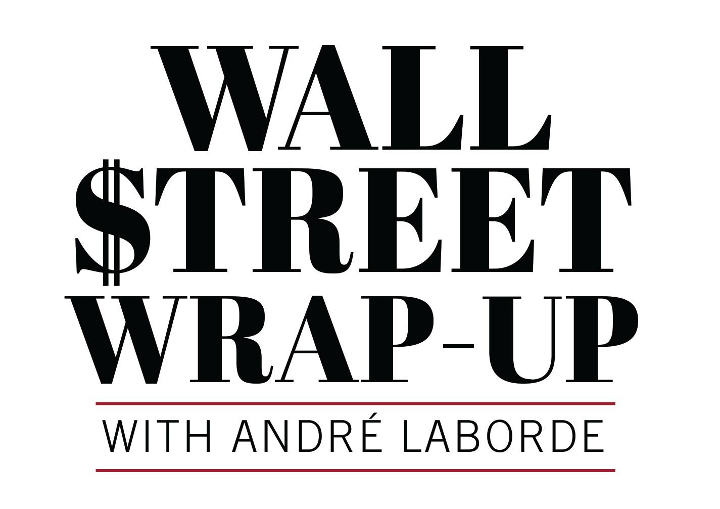 Wall Street Wrap-Up with Andre Laborde