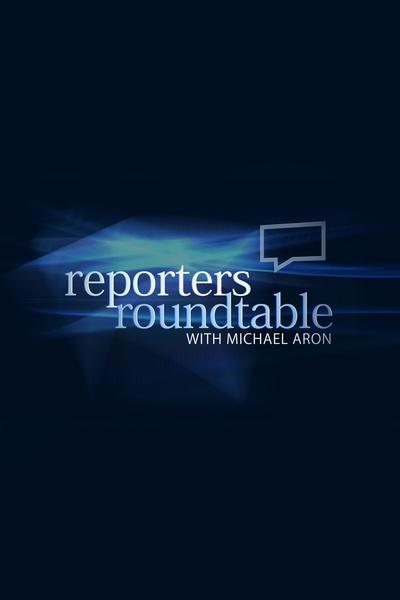 Reporters Roundtable with Michael Aron