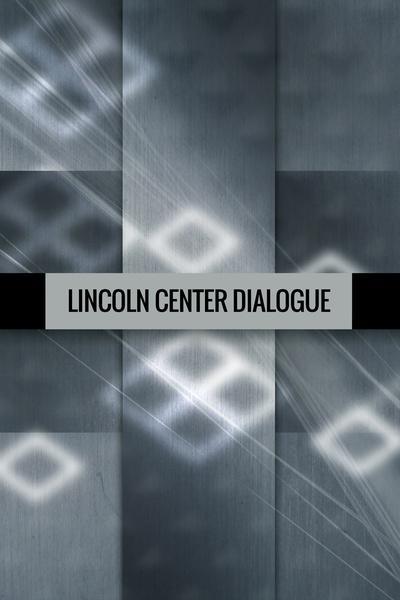 Lincoln Center Dialogue