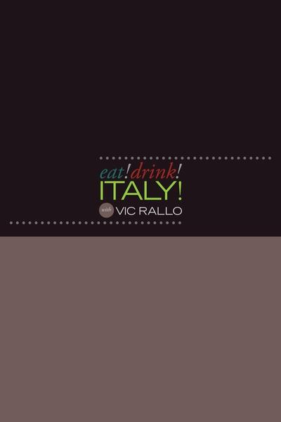 Eat! Drink! Italy! with Vic Rallo