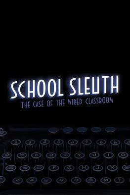 School Sleuth: The Case of the Wired Classroom
