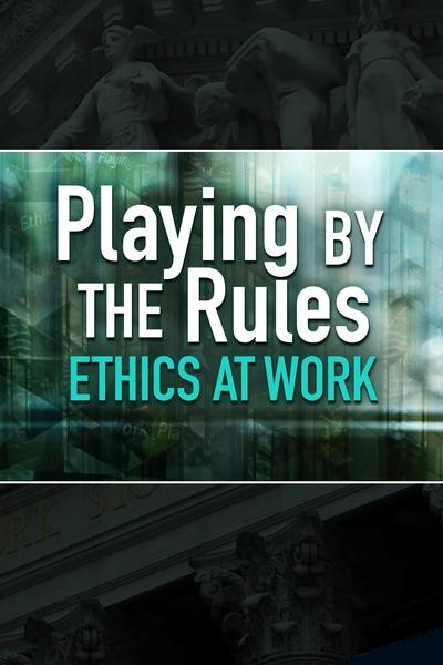 Playing By the Rules: Ethics at Work
