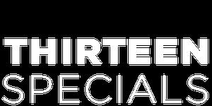 THIRTEEN Specials