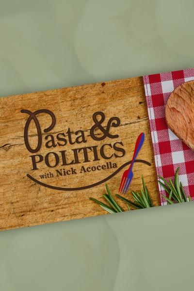 Pasta & Politics with Nick Acocella