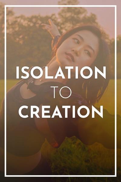 Isolation to Creation