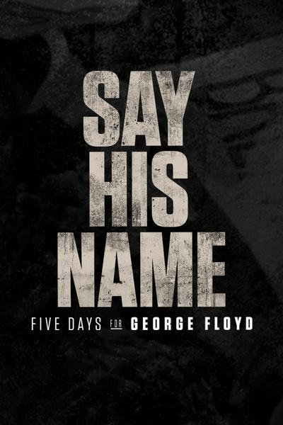 Say His Name: Five Days for George Floyd