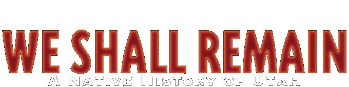 We Shall Remain: A Native History of Utah