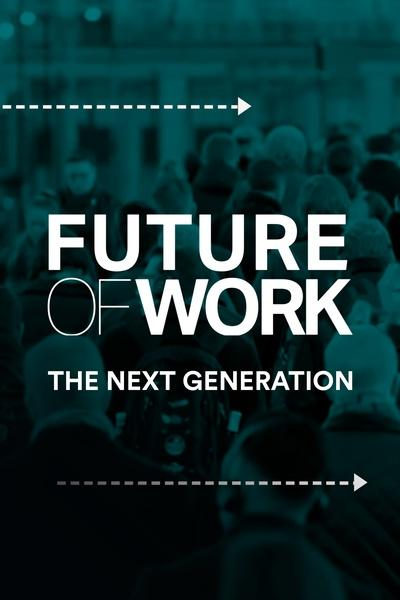 Future of Work: The Next Generation