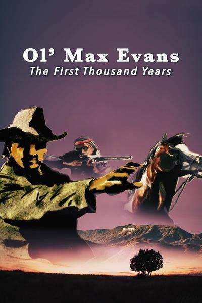 Ol' Max Evans: The First Thousand Years