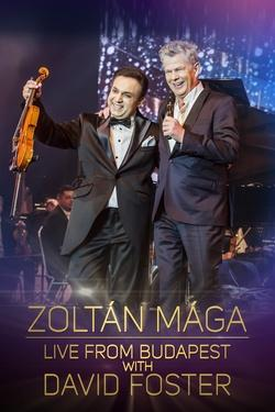 Zoltan Maga: Live from Budapest with David Foster