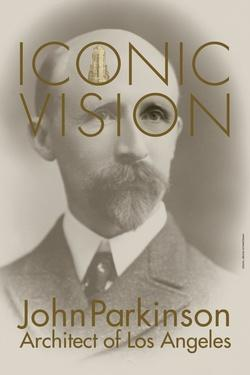 Iconic Vision: John Parkinson, Architect of Los Angeles
