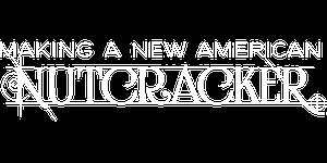 Making a New American NUTCRACKER