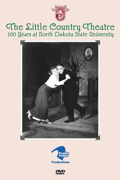 Little Country Theatre: 100 Years at NDSU
