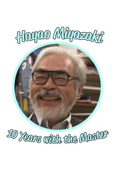 Hayao Miyazaki: 10 Years with the Master