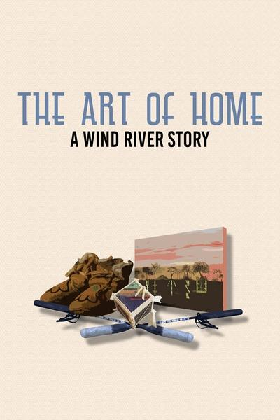 The Art of Home: A Wind River Story