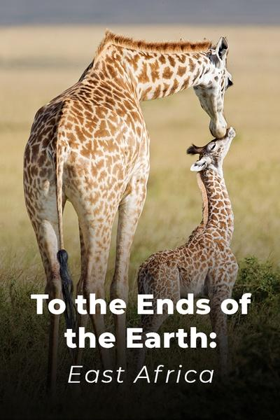 To the Ends of the Earth: East Africa