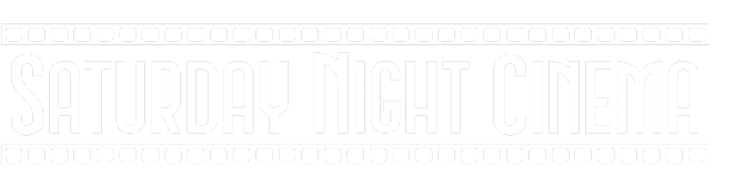 SATURDAY NIGHT CINEMA