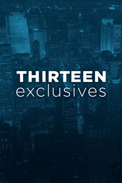 THIRTEEN Exclusives